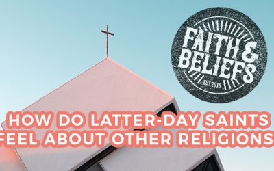 FaB: How Do Latter-day Saints Feel about Other Religions?